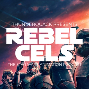 Rebel Cels: The Star Wars Animation Podcast - Star Wars Rebels, Freemaker Adventures, Forces of Destiny by ThunderQuack Podcast Network
