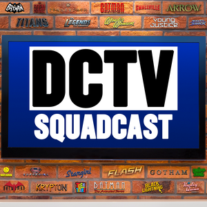 DCTV Squadcast by DCTV Squadcast (Arrowverse, HBO Max, Superman, Flash, Batwoman, CW, TV)