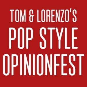 Tom & Lorenzo's Pop Style Opinionfest by tomandlorenzo