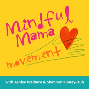 Mindful Mama Movement Podcast by Shannon Kinney-Duh and Ashley Walburn