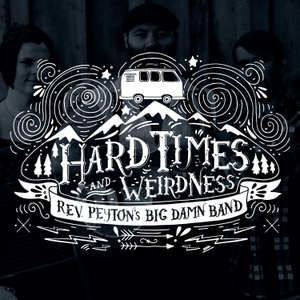 Hard Times & Weirdness by Reverend Peyton's Big Damn Band