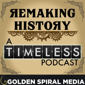 Remaking History - An aftershow companion to the NBC series Timeless by Golden Spiral Media