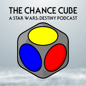 The Chance Cube - A Star Wars: Destiny Podcast by The Chance Cube - A Star Wars: Destiny Podcast