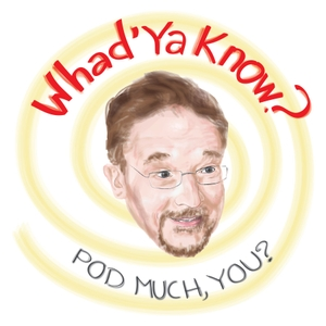 Whad'ya Know Podcast by Michael Feldman