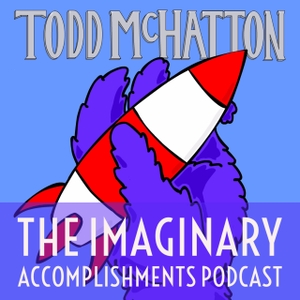 The Imaginary Accomplishments Podcast by Presented by Todd McHatton