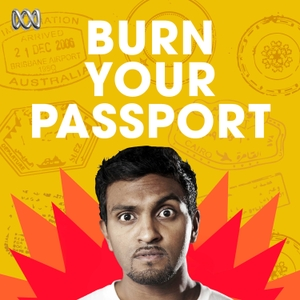 Burn Your Passport with Nazeem Hussain by ABC Radio