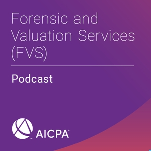FVS Podcasts by AICPA Forensic and Valuation Services
