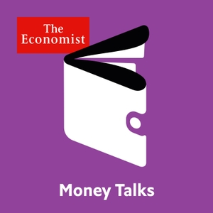 Money talks from Economist Radio by The Economist