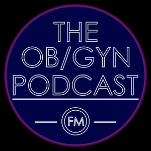 The Ob/Gyn Podcast by Ob/Gyn.fm