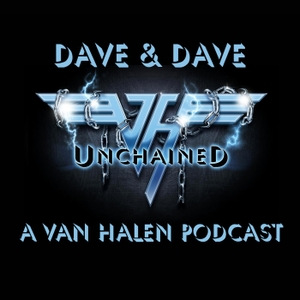 Dave & Dave Unchained Van Halen podcast by Dave & Dave Unchained