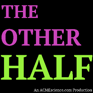 The Other Half by ACMEScience