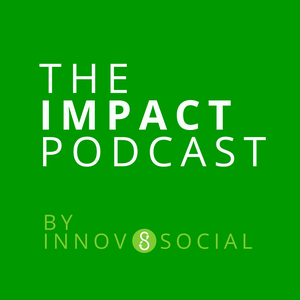 The Impact Podcast by Innov8social | Social Impact Through Business, Innovation, Leadership by Innov8social