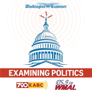 Examining Politics Podcast by Cumulus Media Washington DC / Cumulus Media Los Angeles / The Washington Examiner