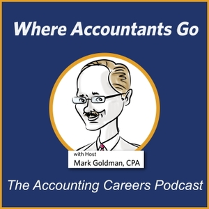 Where Accountants Go - The Accounting Careers Podcast by Mark Goldman CPA