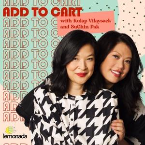 Add to Cart with Kulap Vilaysack & SuChin Pak by Lemonada Media