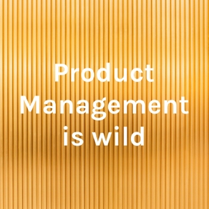 Product Management is wild by Boaz