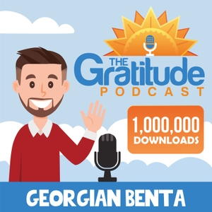 The Gratitude Podcast™ - Stories That Inspire Positive Thinking & Gratitude by Georgian Benta