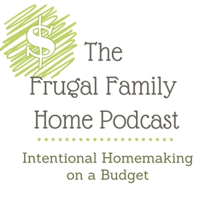 The Frugal Family Home Podcast by Shelly Olson: Mom, Homemaker, Homeschooler, Blogger