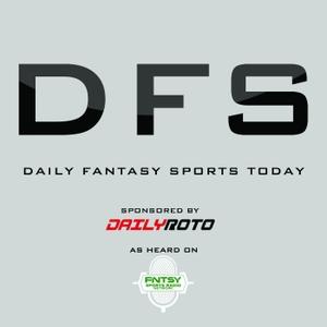 DFS Today sponsored by DailyRoto.com by FNTSY Sports Radio Network