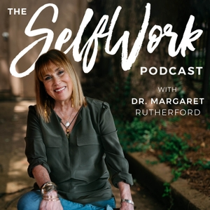 The SelfWork Podcast by Margaret Robinson Rutherford PhD