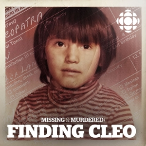 Missing & Murdered: Finding Cleo by CBC Radio