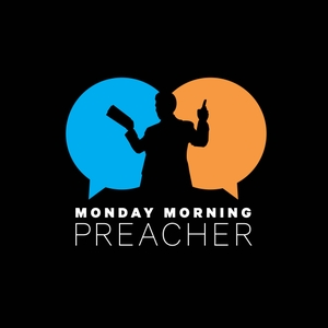 Monday Morning Preacher by Preaching Today