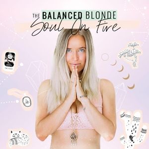 The Balanced Blonde Podcast // Soul On Fire by Jordan Younger