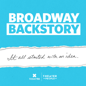 Broadway Backstory by TodayTix and Theater People