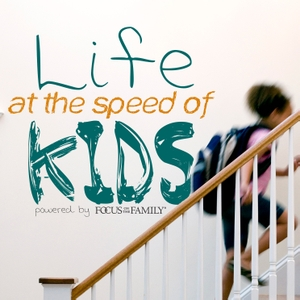 Life at the Speed of Kids by Focus on the Family