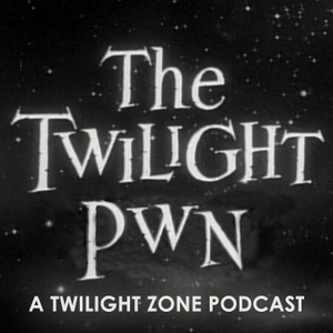 Twilight Pwn: A Twilight Zone Podcast by John & Fred