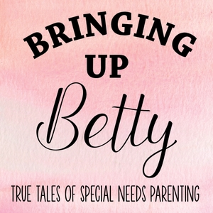 Bringing Up Betty | True Tales of Special Needs Parenting by Sarah Evans