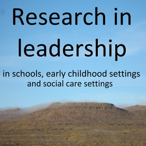 Research in Leadership in Schools, Early Childhood Settings and Social Care settings by None