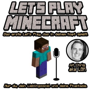 Let's Play Minecraft | Das einzige Let's Play, das in deinem Kopf spielt | Deutsch by Chris aka LGM - Let's Plays für deine Ohren - Inspiriert von der deutschen Let's Play Community, insbesondere Gronkh, Sarazar und Honeyball