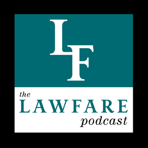 The Lawfare Podcast by The Lawfare Institute