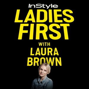Ladies First with Laura Brown by InStyle
