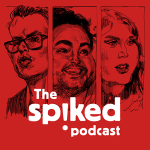 The spiked podcast by The spiked podcast