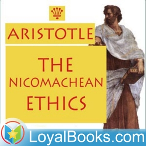 The Nicomachean Ethics by Aristotle by Loyal Books