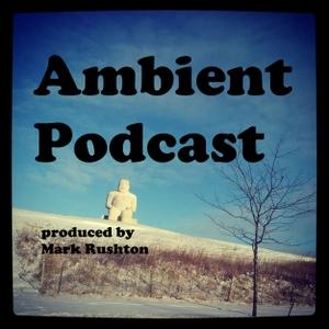 Ambient Rushton Podcast by Mark Rushton