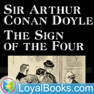 The Sign of the Four by Sir Arthur Conan Doyle by Loyal Books