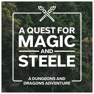 A Quest for Magic and Steele - DnD by The Steele Empire