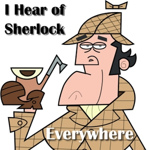I Hear of Sherlock Everywhere by Scott Monty & Burt Wolder