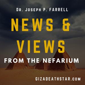 News and Views from the Nefarium by Joseph P. Farrell