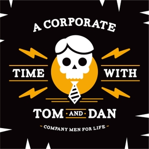 A Corporate Time with Tom and Dan by Thomas and Daniel