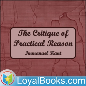 The Critique of Practical Reason by Immanuel Kant by Loyal Books
