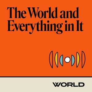 The World and Everything In It by WORLD Radio