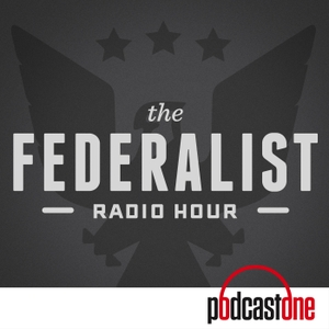 The Federalist Radio Hour by PodcastOne
