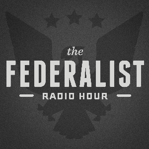 Federalist Radio Hour by The Ricochet Audio Network