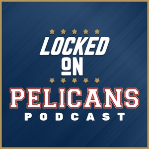 Locked On Pelicans - Daily Podcast On The New Orleans Pelicans by Locked On Podcast Network, Jake Madison