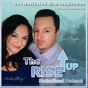 The Rise UP Motivational Podcast by Byron Pringle