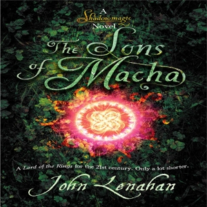 The Sons of Macha - Shadowmagic 3 by John Lenahan